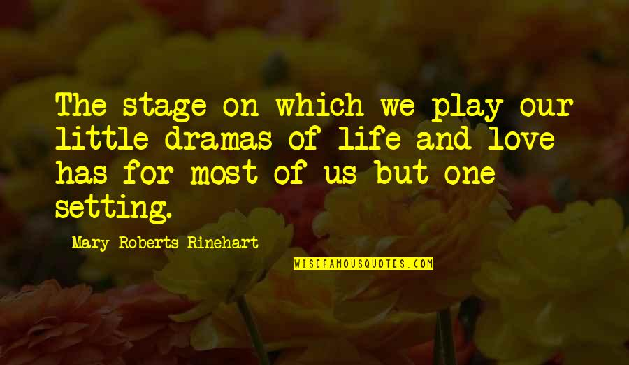Life Drama Quotes By Mary Roberts Rinehart: The stage on which we play our little