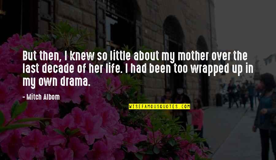 Life Drama Quotes By Mitch Albom: But then, I knew so little about my