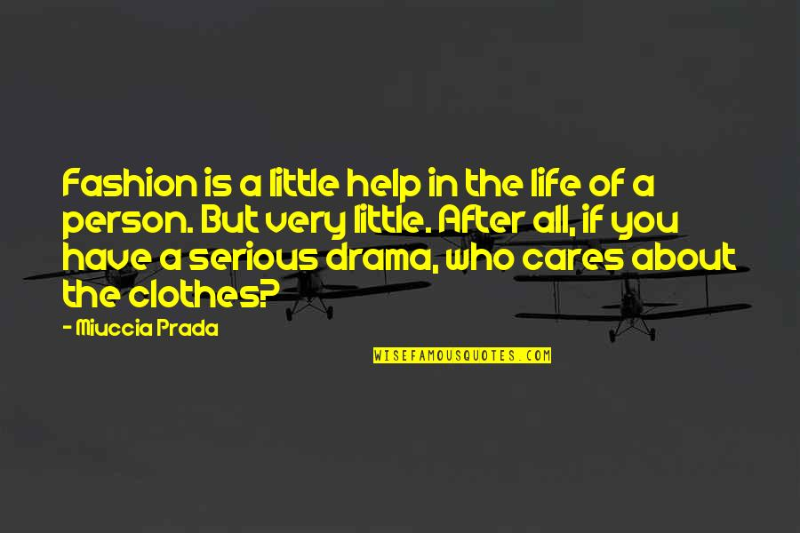 Life Drama Quotes By Miuccia Prada: Fashion is a little help in the life