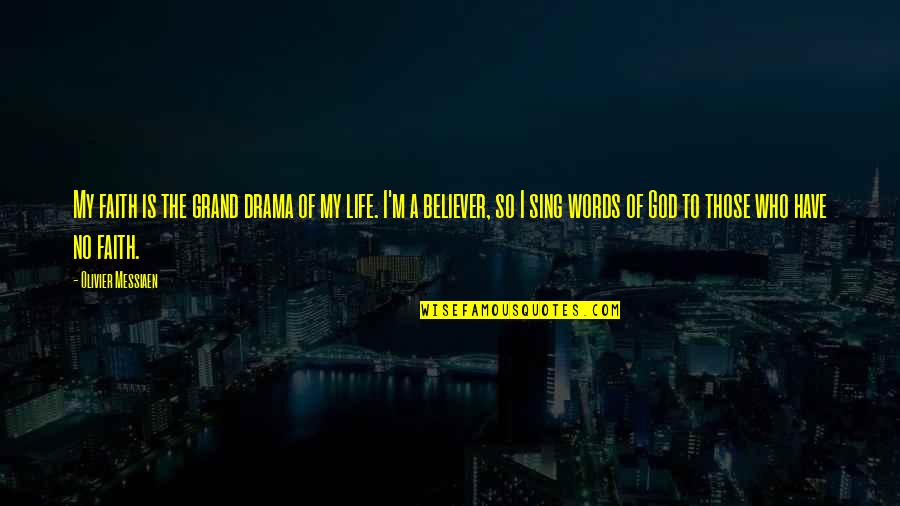 Life Drama Quotes By Olivier Messiaen: My faith is the grand drama of my