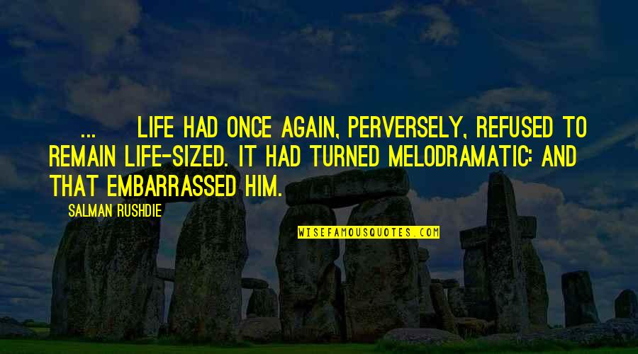 Life Drama Quotes By Salman Rushdie: [ ... ] life had once again, perversely,
