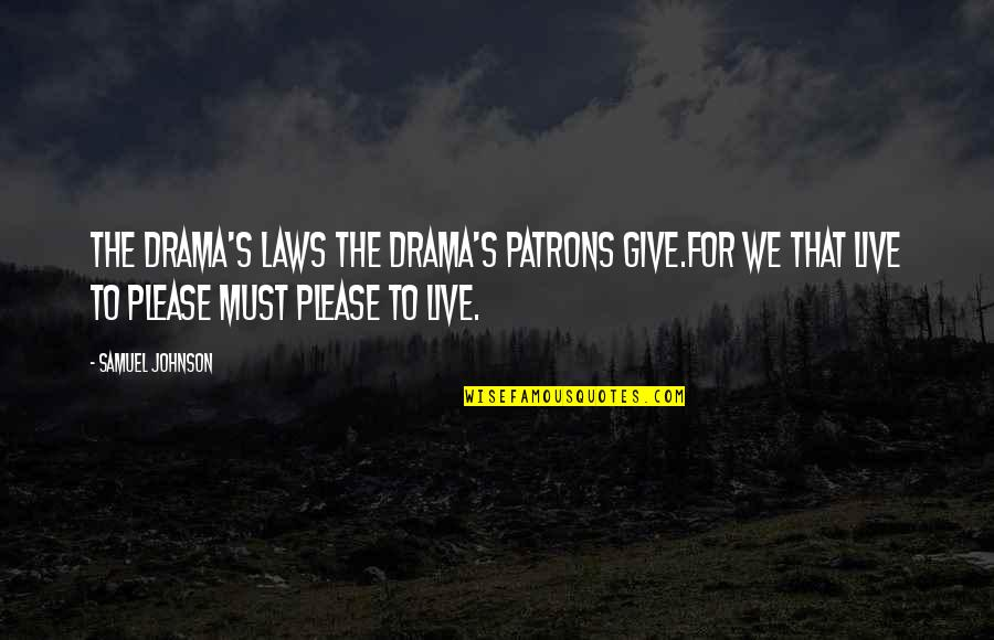 Life Drama Quotes By Samuel Johnson: The drama's laws the drama's patrons give.For we