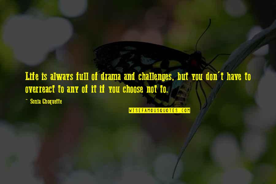 Life Drama Quotes By Sonia Choquette: Life is always full of drama and challenges,