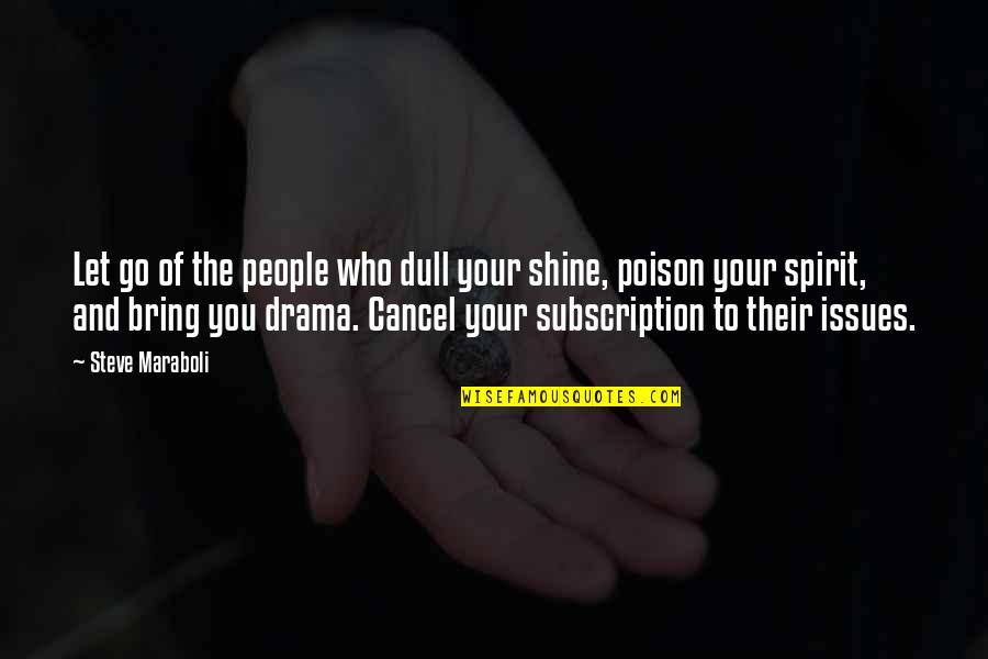 Life Drama Quotes By Steve Maraboli: Let go of the people who dull your