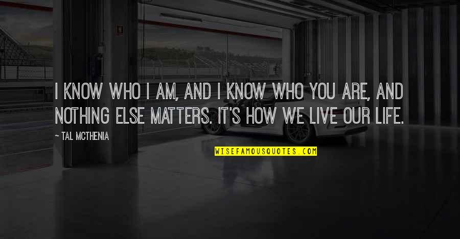 Life Drama Quotes By Tal McThenia: I know who I am, and I know