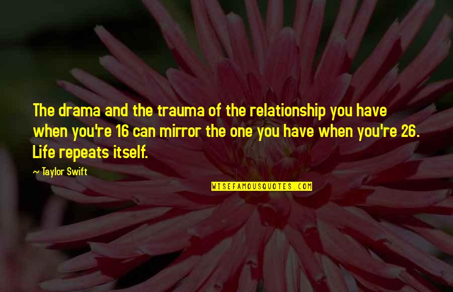 Life Drama Quotes By Taylor Swift: The drama and the trauma of the relationship