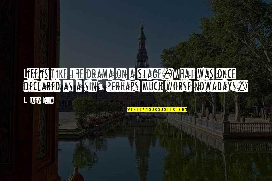 Life Drama Quotes By Toba Beta: Life is like the drama on a stage.What