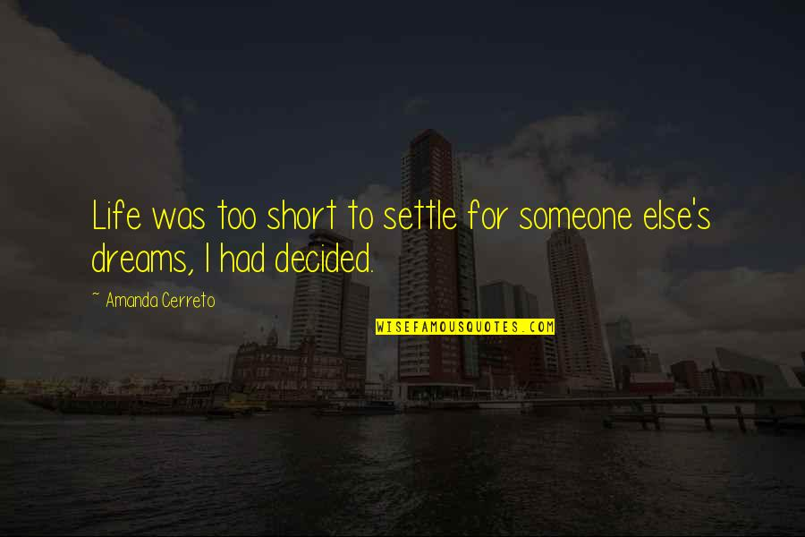 Life Dreams Quotes By Amanda Cerreto: Life was too short to settle for someone
