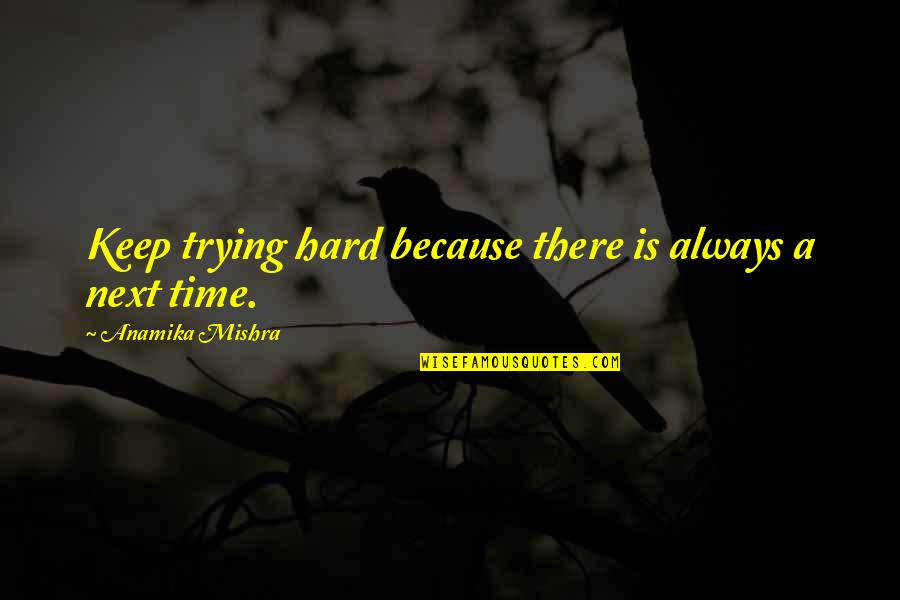 Life Dreams Quotes By Anamika Mishra: Keep trying hard because there is always a