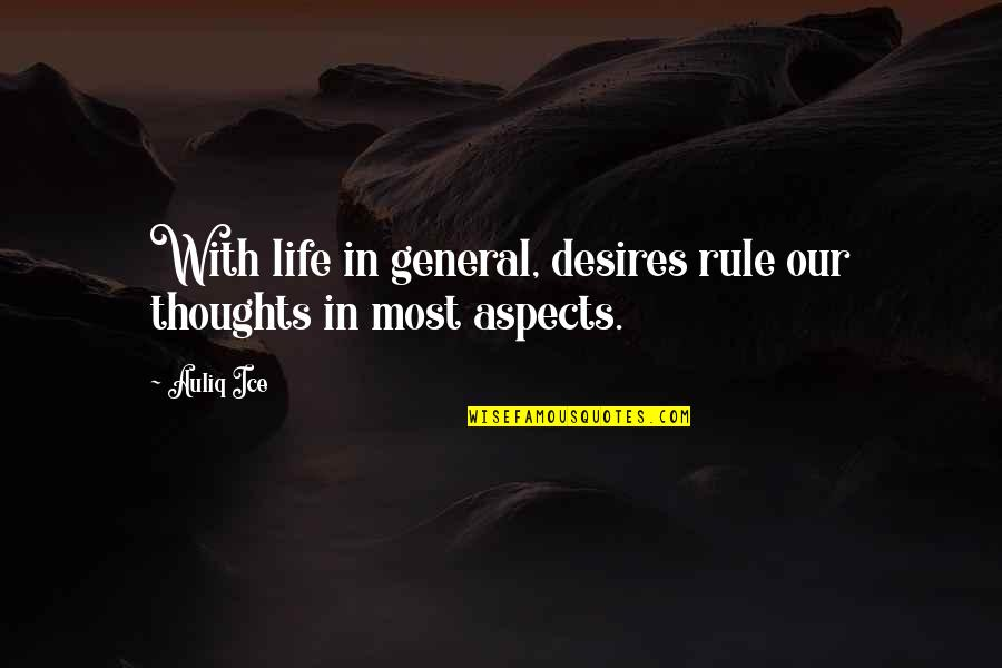 Life Dreams Quotes By Auliq Ice: With life in general, desires rule our thoughts