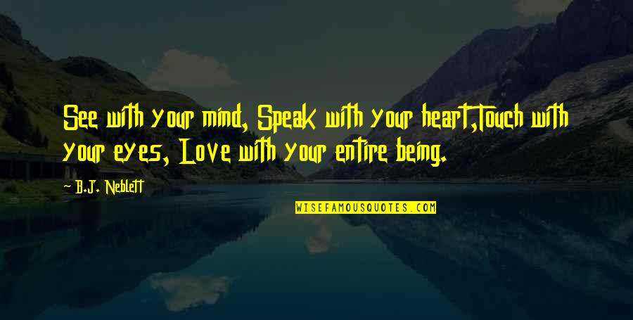 Life Dreams Quotes By B.J. Neblett: See with your mind, Speak with your heart,Touch