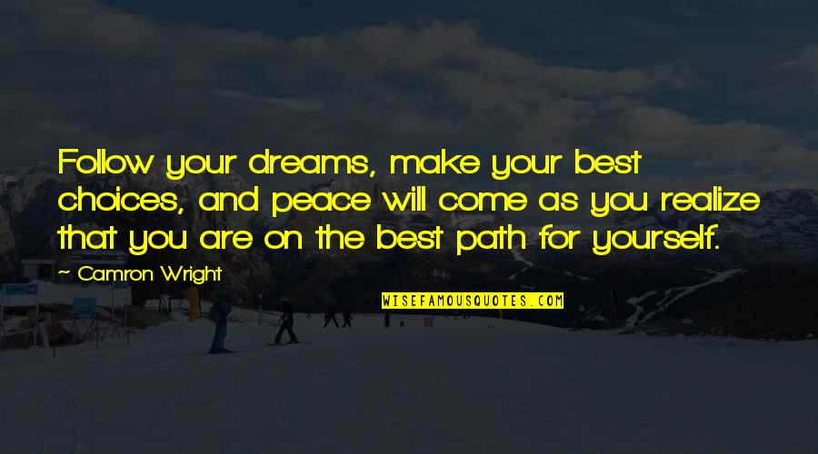 Life Dreams Quotes By Camron Wright: Follow your dreams, make your best choices, and
