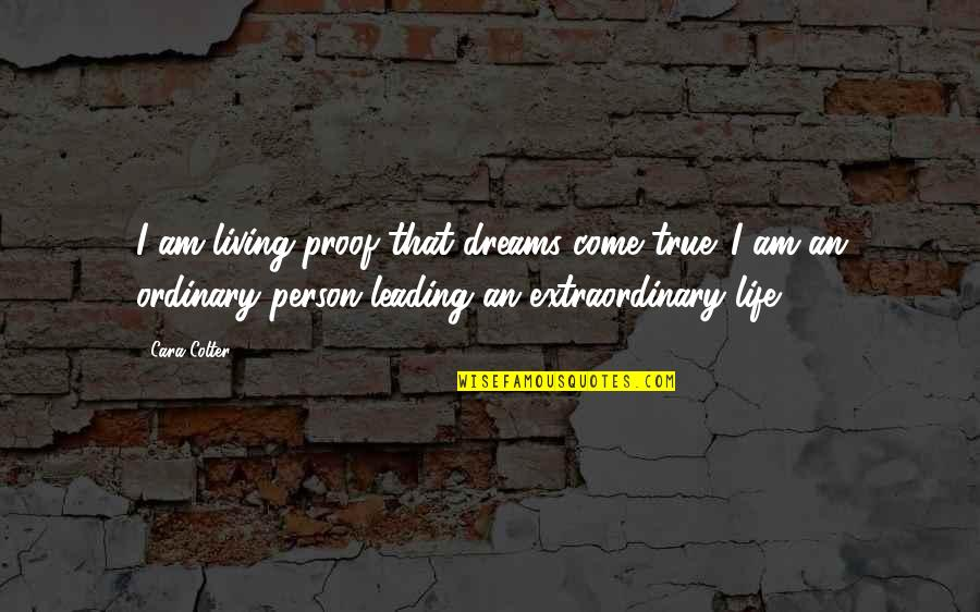 Life Dreams Quotes By Cara Colter: I am living proof that dreams come true.