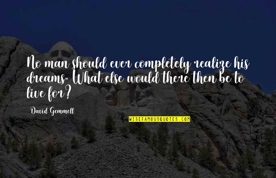 Life Dreams Quotes By David Gemmell: No man should ever completely realize his dreams.