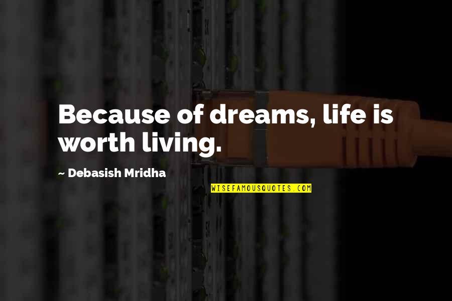 Life Dreams Quotes By Debasish Mridha: Because of dreams, life is worth living.