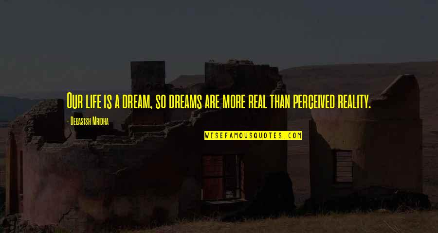 Life Dreams Quotes By Debasish Mridha: Our life is a dream, so dreams are