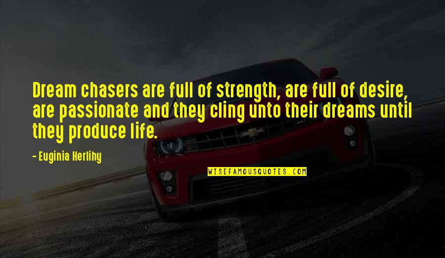 Life Dreams Quotes By Euginia Herlihy: Dream chasers are full of strength, are full