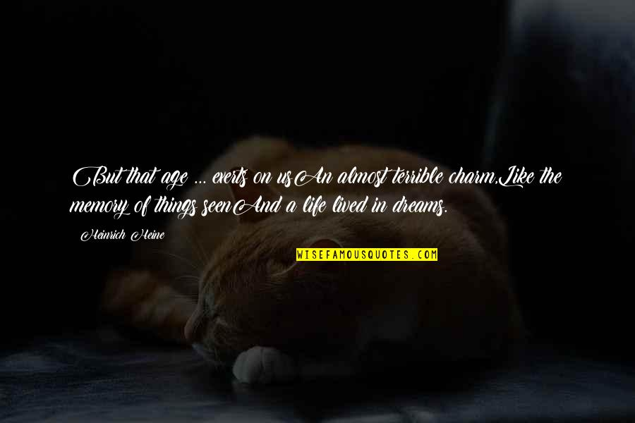 Life Dreams Quotes By Heinrich Heine: But that age ... exerts on usAn almost