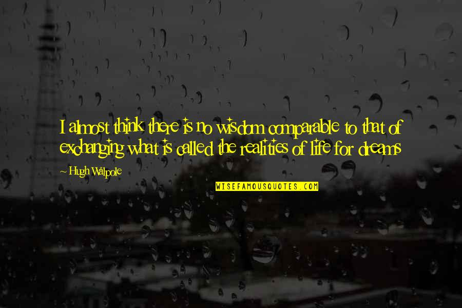 Life Dreams Quotes By Hugh Walpole: I almost think there is no wisdom comparable