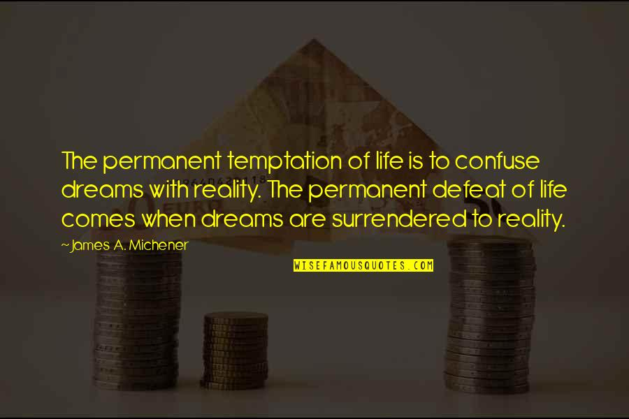 Life Dreams Quotes By James A. Michener: The permanent temptation of life is to confuse