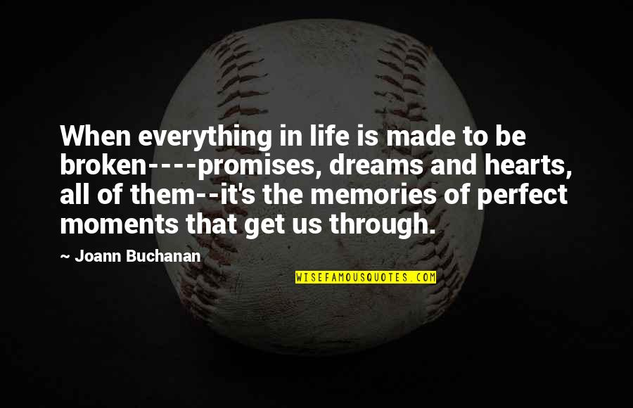 Life Dreams Quotes By Joann Buchanan: When everything in life is made to be
