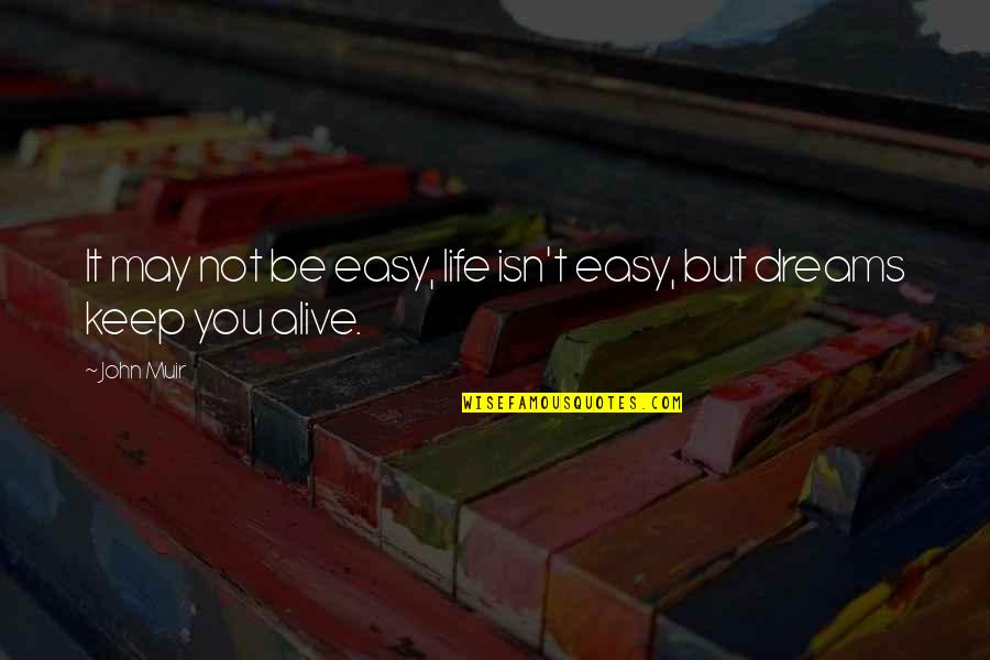 Life Dreams Quotes By John Muir: It may not be easy, life isn't easy,