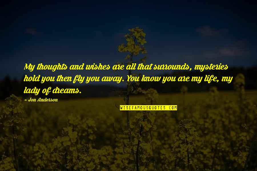 Life Dreams Quotes By Jon Anderson: My thoughts and wishes are all that surrounds,