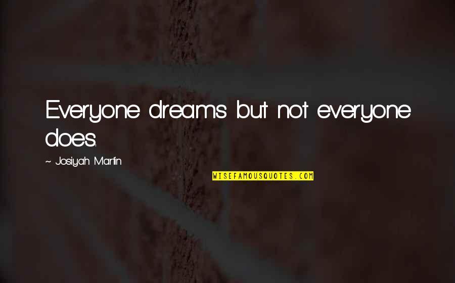 Life Dreams Quotes By Josiyah Martin: Everyone dreams but not everyone does.