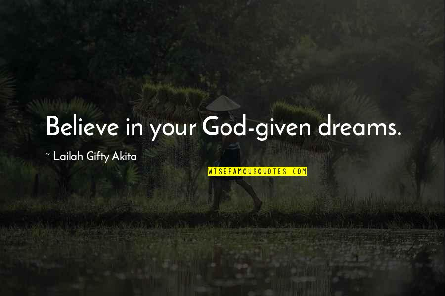 Life Dreams Quotes By Lailah Gifty Akita: Believe in your God-given dreams.
