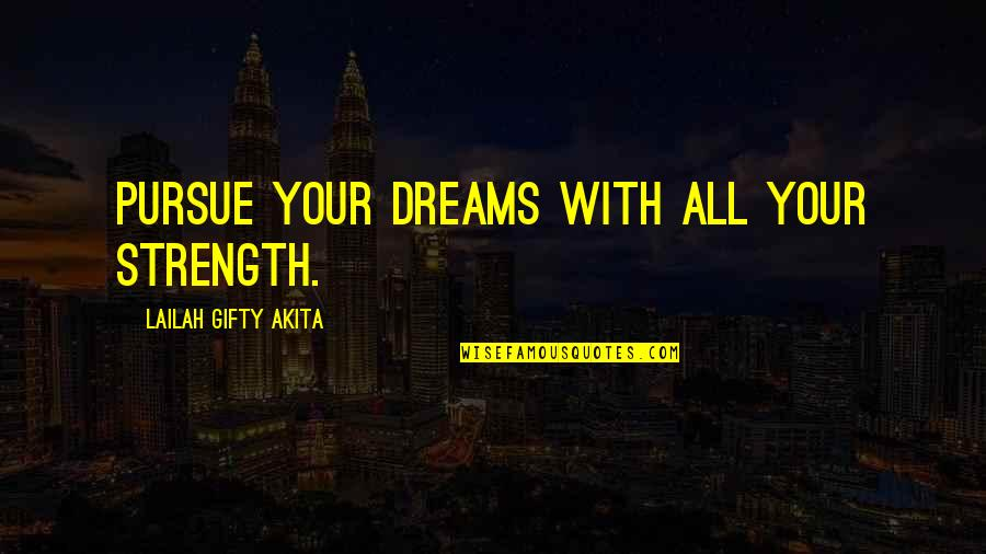Life Dreams Quotes By Lailah Gifty Akita: Pursue your dreams with all your strength.