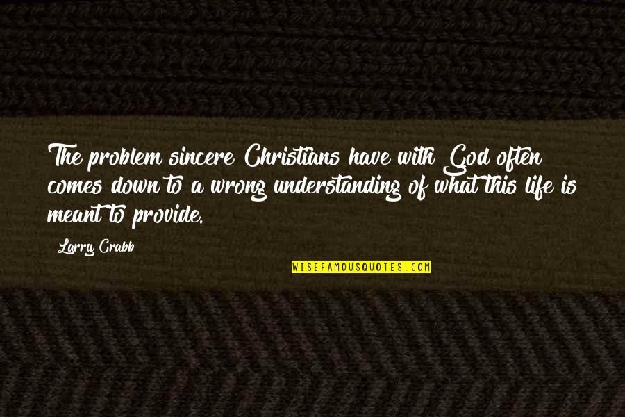 Life Dreams Quotes By Larry Crabb: The problem sincere Christians have with God often