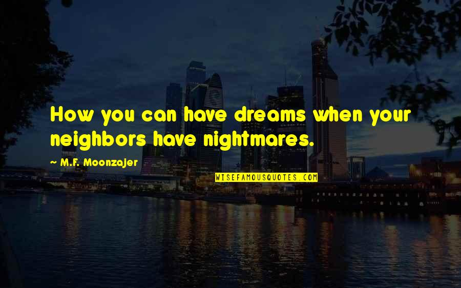 Life Dreams Quotes By M.F. Moonzajer: How you can have dreams when your neighbors