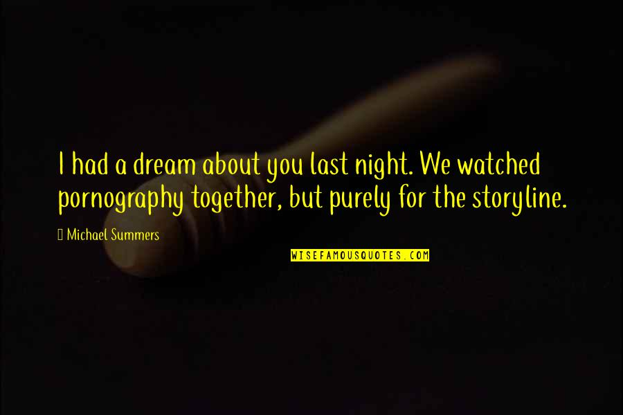 Life Dreams Quotes By Michael Summers: I had a dream about you last night.