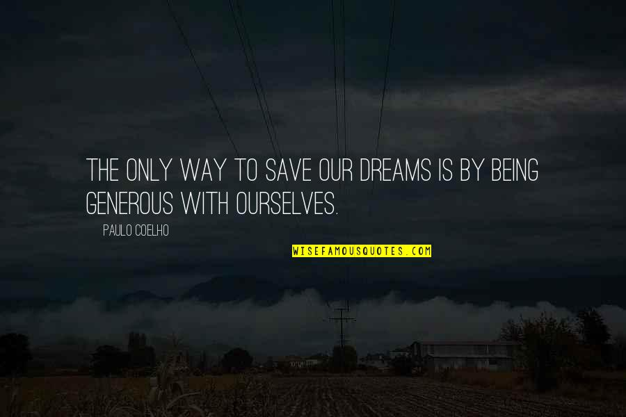 Life Dreams Quotes By Paulo Coelho: The only way to save our dreams is