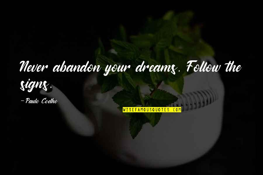 Life Dreams Quotes By Paulo Coelho: Never abandon your dreams. Follow the signs.