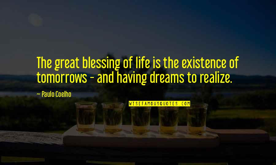 Life Dreams Quotes By Paulo Coelho: The great blessing of life is the existence