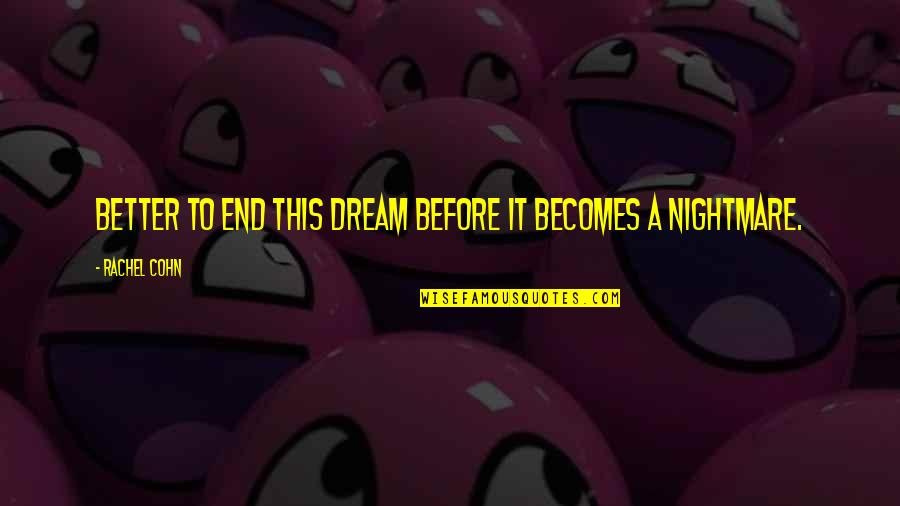 Life Dreams Quotes By Rachel Cohn: Better to end this dream before it becomes