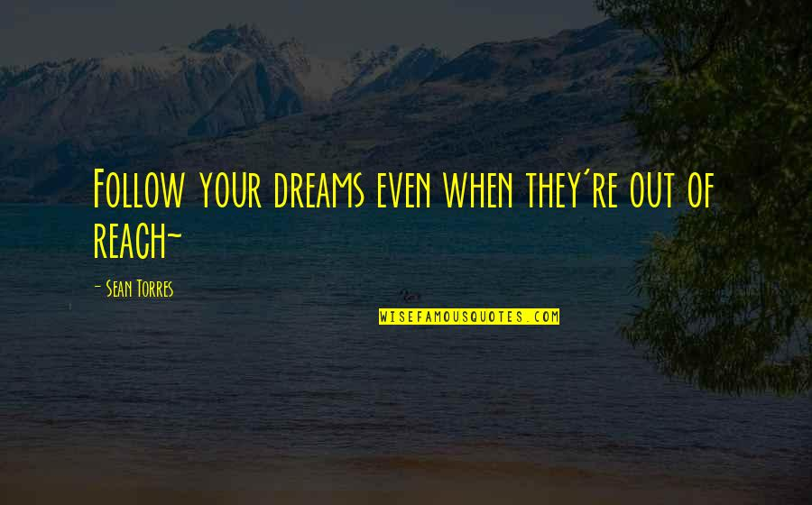 Life Dreams Quotes By Sean Torres: Follow your dreams even when they're out of