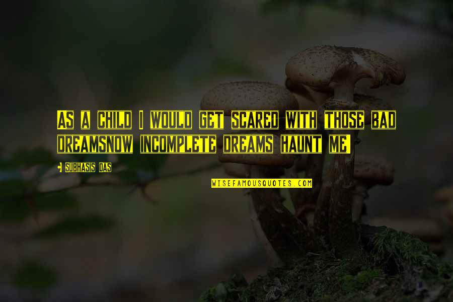 Life Dreams Quotes By Subhasis Das: As a child I would get scared with
