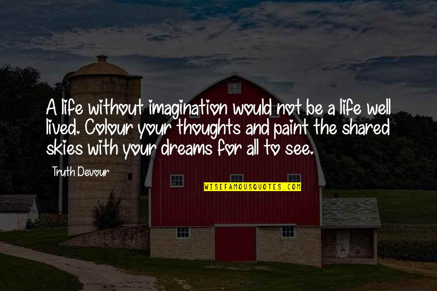 Life Dreams Quotes By Truth Devour: A life without imagination would not be a