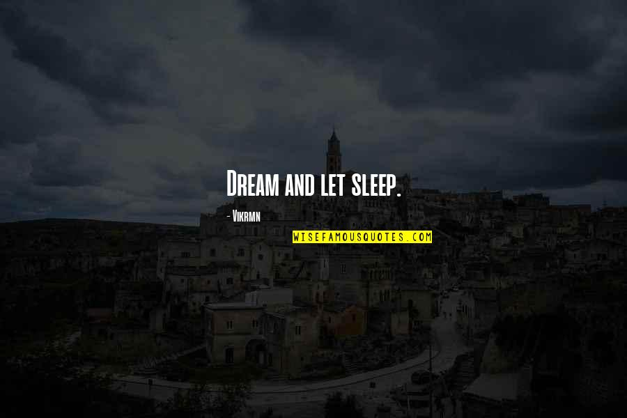 Life Dreams Quotes By Vikrmn: Dream and let sleep.