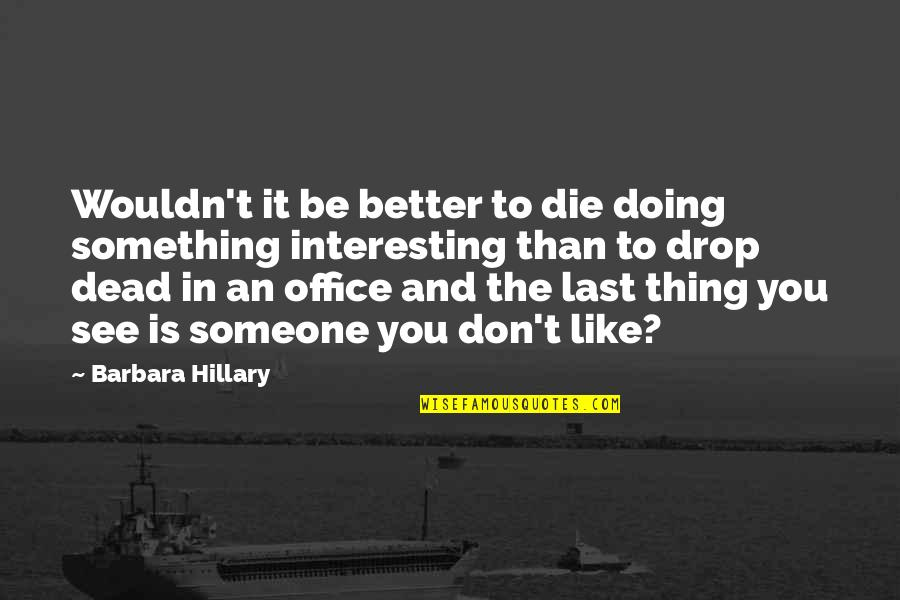Life Drop Quotes By Barbara Hillary: Wouldn't it be better to die doing something