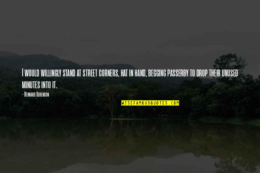 Life Drop Quotes By Bernard Berenson: I would willingly stand at street corners, hat