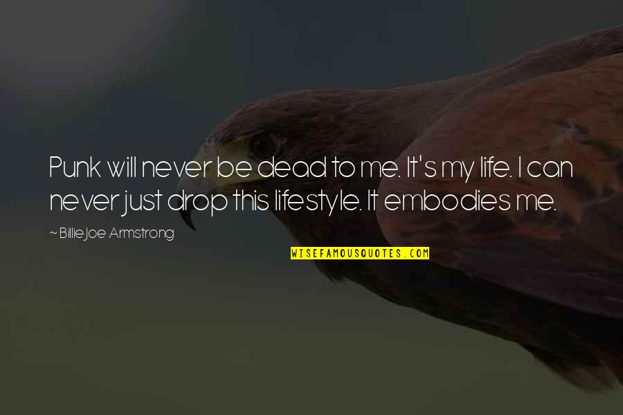 Life Drop Quotes By Billie Joe Armstrong: Punk will never be dead to me. It's