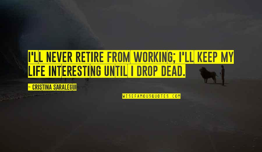 Life Drop Quotes By Cristina Saralegui: I'll never retire from working; I'll keep my