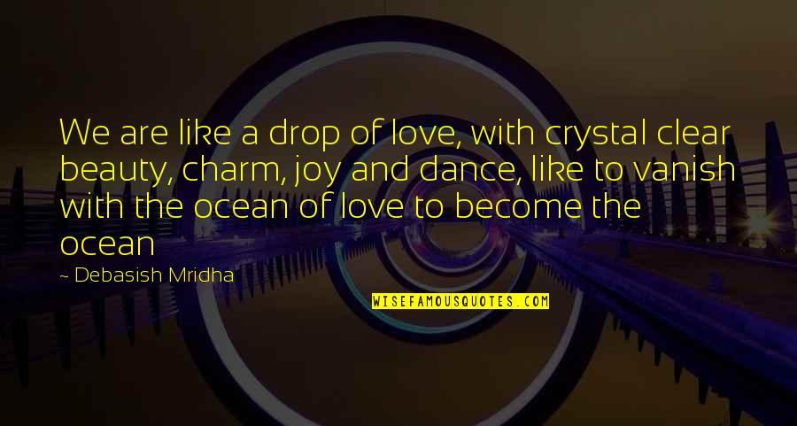 Life Drop Quotes By Debasish Mridha: We are like a drop of love, with