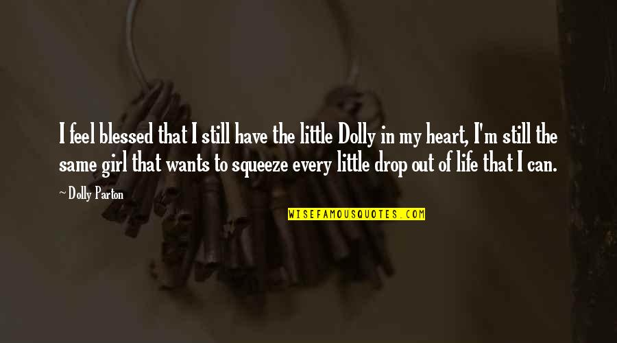 Life Drop Quotes By Dolly Parton: I feel blessed that I still have the
