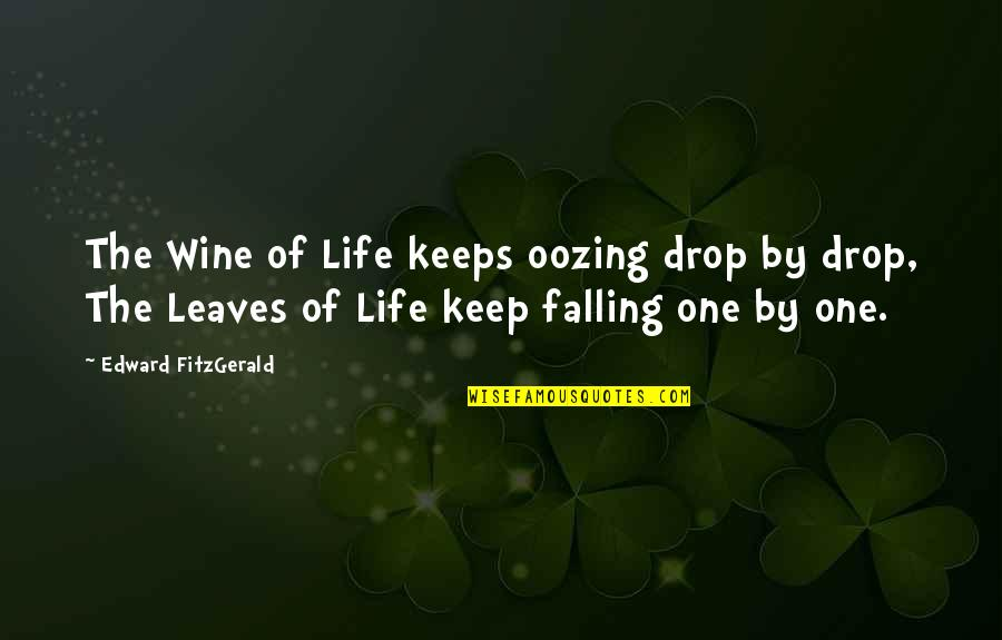 Life Drop Quotes By Edward FitzGerald: The Wine of Life keeps oozing drop by