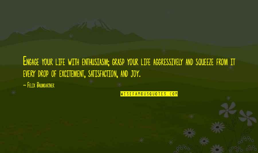 Life Drop Quotes By Felix Baumgartner: Engage your life with enthusiasm; grasp your life