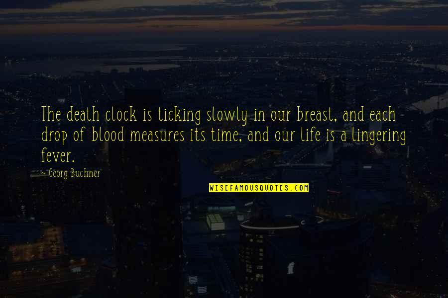 Life Drop Quotes By Georg Buchner: The death clock is ticking slowly in our